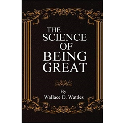 The Science of Being Great Wallace D. Wattles amazon uk