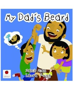 My Dad's Beard By Zanib Mian, Laura Ewing