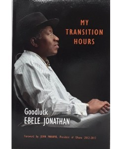 My Transition Hours By Goodluck Ebele Johnathan