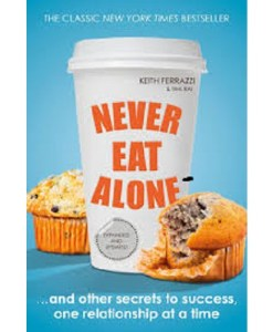Never Eat Alone By KEITH FERRAZZI and TAHL RAZ