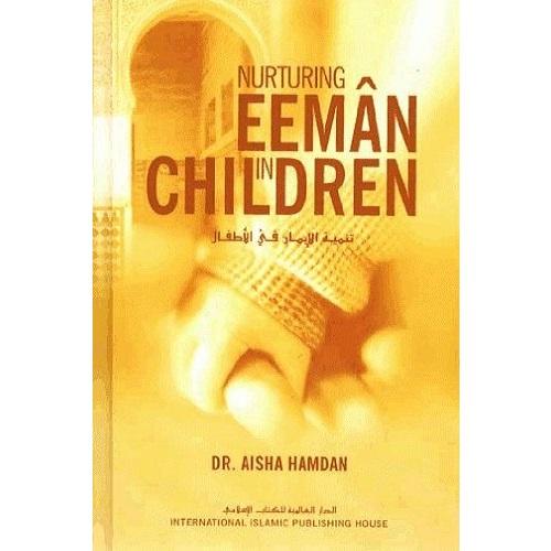 Nurturing Eeman in Children By Dr. Aisha Hamdan Hardcover