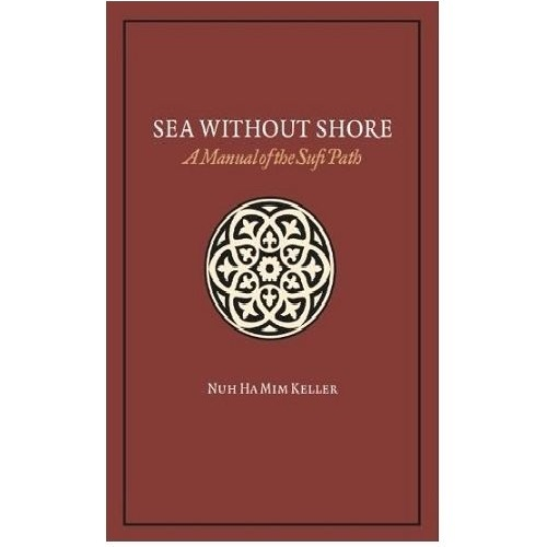 Sea Without Shore: A Manual of the Sufi Path by Nuh Ha Mim Keller