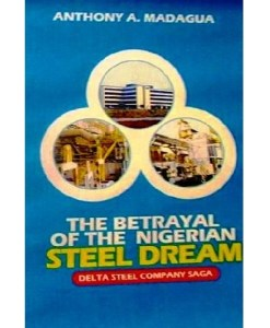 The Betrayal of the Nigerian Steel Dream By Delta Steel Saga