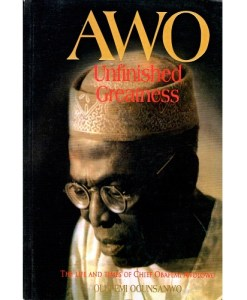 AWO-Unfinished Greatness By Olufemi Ogunsanwo