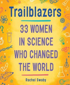 Trailblazers- 33 Women In Science Who Changed The World