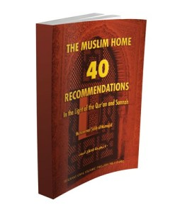 The Muslim Home: 40 Recommendations in the Light of the Qur'an and Sunnah