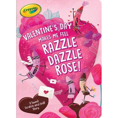 valentine s day makes me feel razzle dazzle rose crayola by patty michaels board book