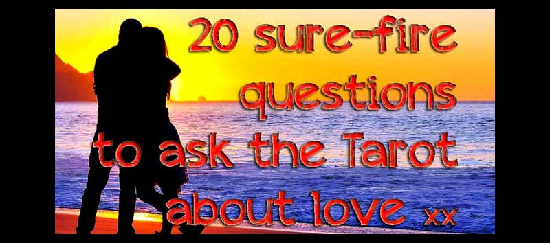 20 sure-fire questions to ask the Tarot about love ⋆ Tarot Romance