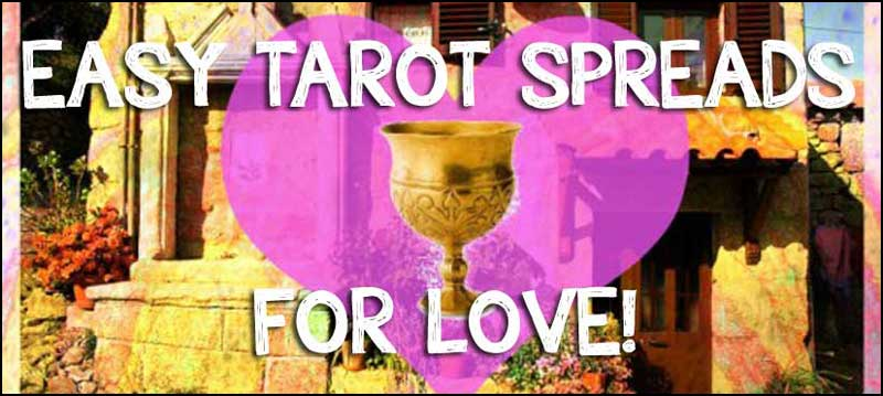 Super-useful, easy-peasy, three-card Tarot Spreads for Love!