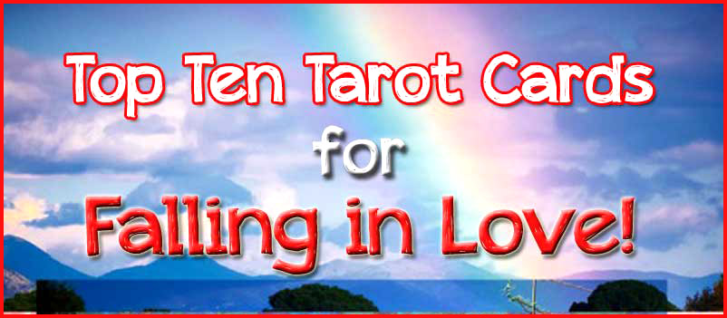 Top Ten Tarot Cards for Falling in Love!