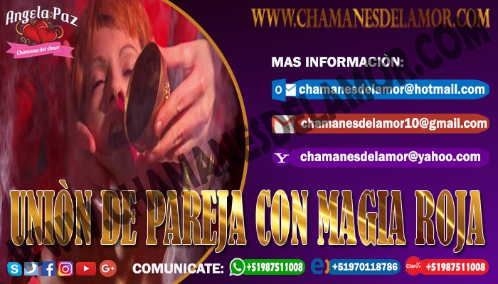 MAESTRA EXPERTA EN AMARRES DE PAREJAS ANGELA PAZ +51987511008