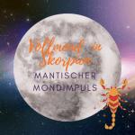 Mantischer Mondimpuls: Vollmond in Skorpion