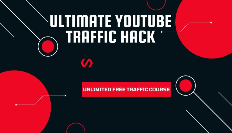 Ultimate Youtube Traffic Hack – Unlimited Free Traffic Course