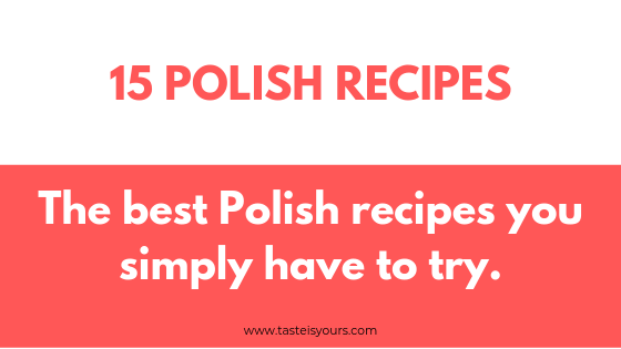 15 Polish recipes – The best Polish recipes you simply have to try.