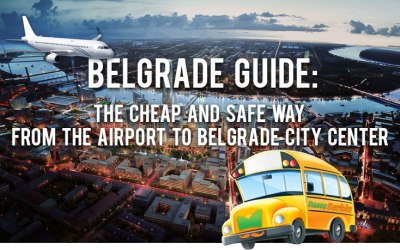 Belgrade Guide: The cheap and safe way from the airport to Belgrade city center