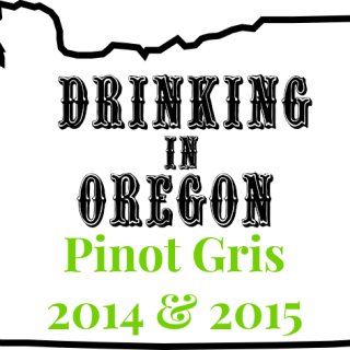 Drinking in Oregon: Pinot Gris 2014 & 2015