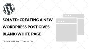SOLVED CREATING A NEW WORDPRESS POST GIVES BLANKWHITE PAGE