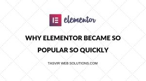 Why Elementor became so popular so quickly