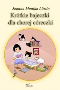 Joanna Monika Litwin - Krótkie bajeczki dla chorej córeczki [Impuls]; okładka