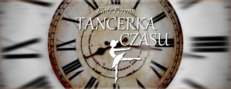 Piotr Ferens - Tancerka czasu; Czyta #TataMariusz