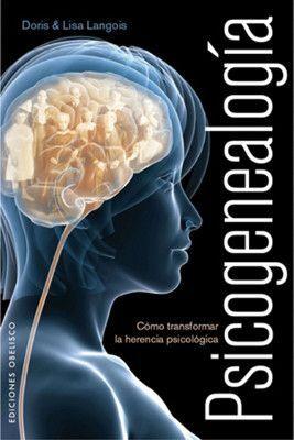 Psicogenealogía. Cómo transformar la herencia psicológicas. Doris y Lise Langlois