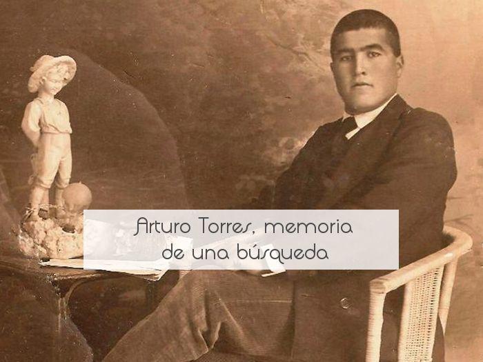 Arturo Torres, memoria de una búsqueda