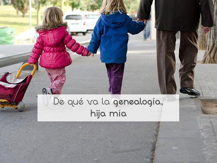 De qué va la genealogía, hija mía