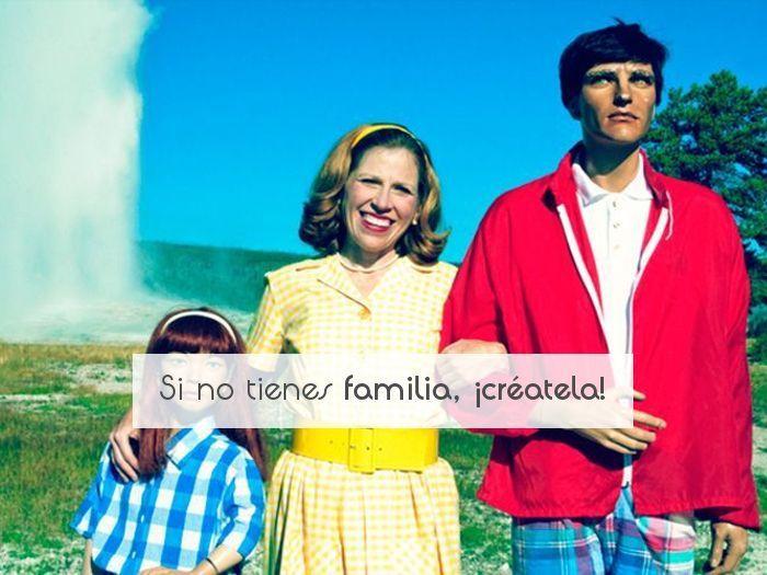 Si no tienes familia, ¡créatela!