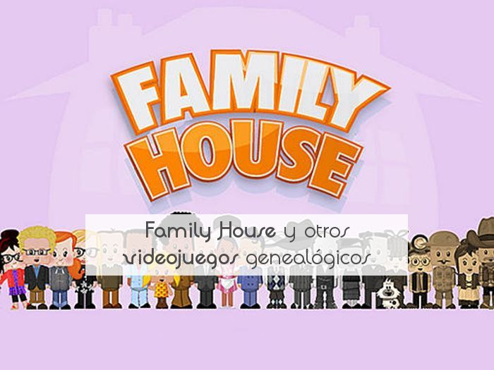 Family House y otros videojuegos genealógicos