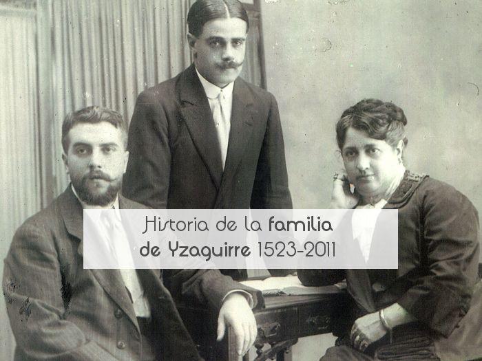 Historia de la familia de Yzaguirre 1523-2011