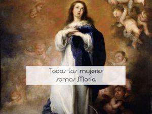 Todas las mujeres somos María
