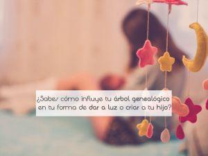 ¿Sabes cómo influye tu árbol genealógico en tu forma de dar a luz o criar a tu hijo?