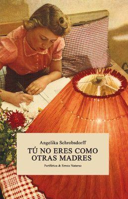Tú no eres como otras madres. Angelika Schrobsdorff