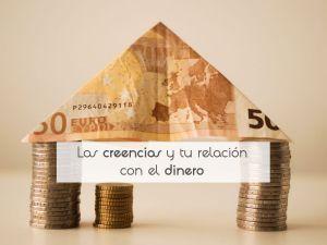 Las creencias y tu relación con el dinero
