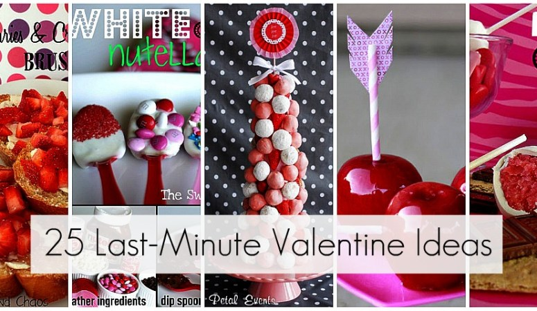 Great Ideas — 25 Last-Minute Valentine Ideas!!