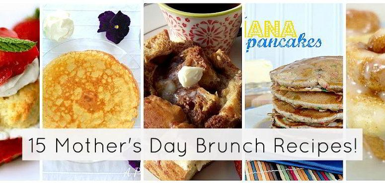 Great Ideas — 15 Mother's Day Brunch Recipes!