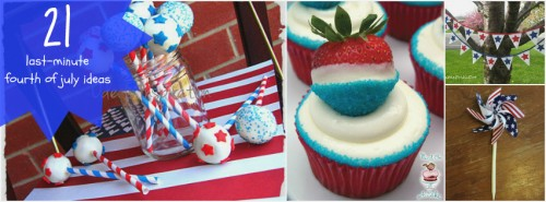 Great Ideas — 21 Last-Minute Fourth of July Ideas!!