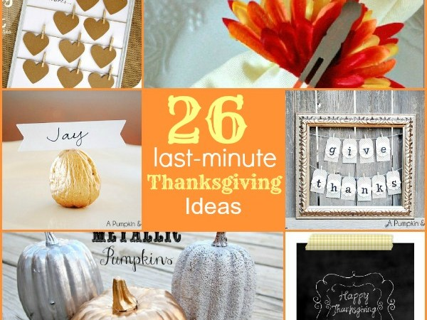 Great Ideas — 26 Last-Minute Thanksgiving Ideas!
