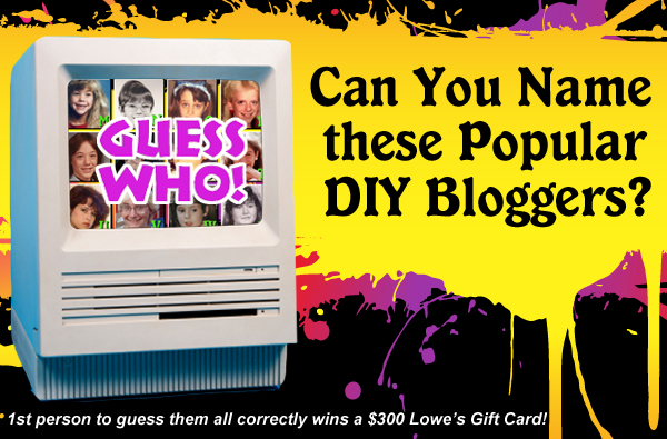 Name the DIY Blogger and Win a $300 Gift Card to Lowes!!