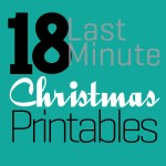 Great Ideas — 18 Last Minute Christmas Printables!
