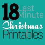 Great Ideas — 18 Last Minute Christmas Printables!