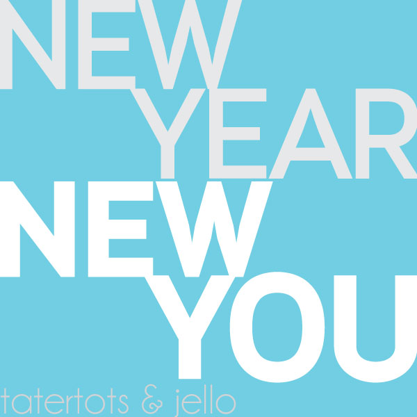 new.year.new.you.tatertotsandjello.600