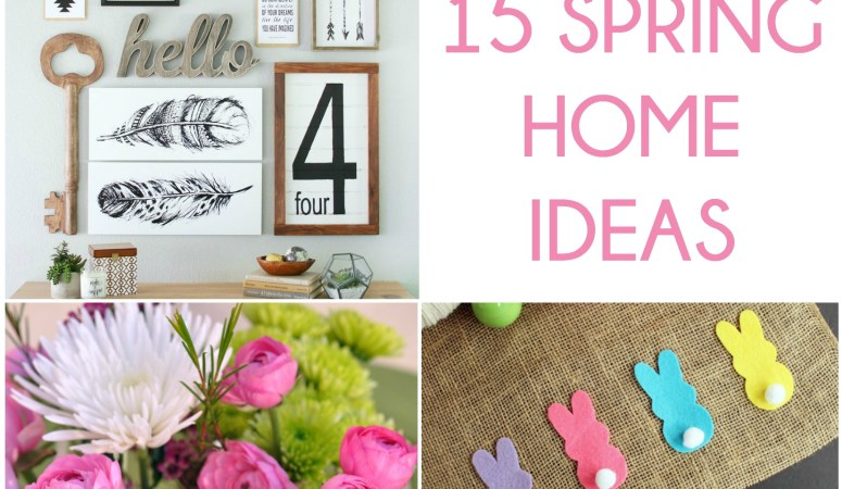 Great Ideas — 15 Spring Home Ideas!