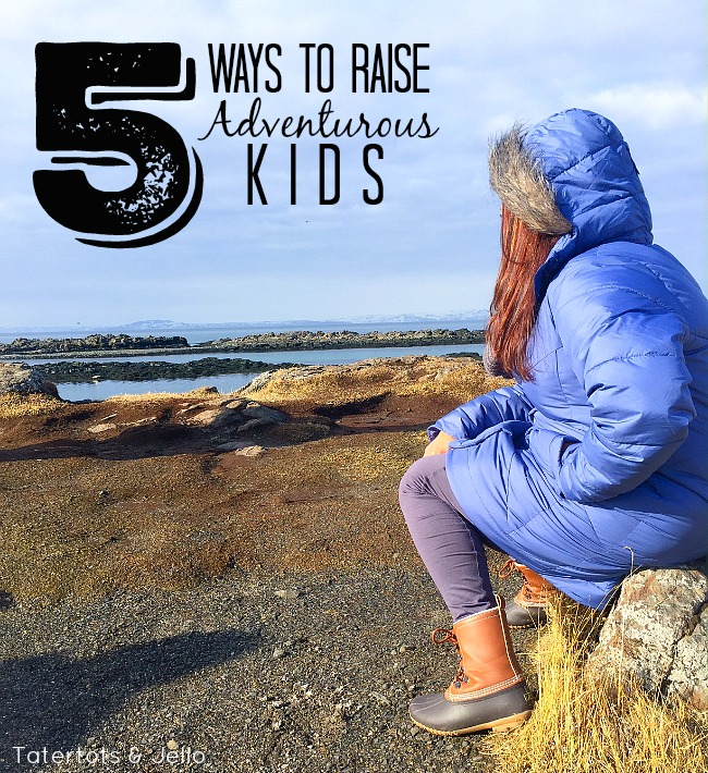 5 ways to raise adventurous kids
