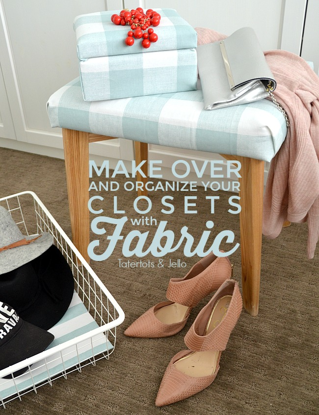 Fabric Closet Organization. Make over your closet with fabric. Make fabric boxes, fabric lined bins and reupholster a bench for a beautiful closet!