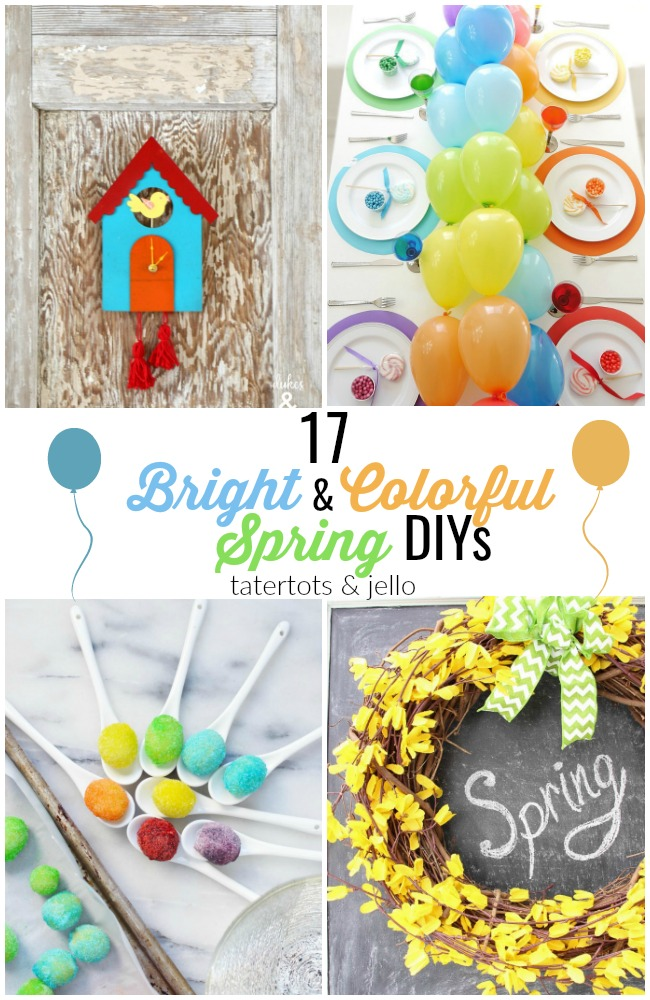 17 Bright and Colorful Spring DIYs!