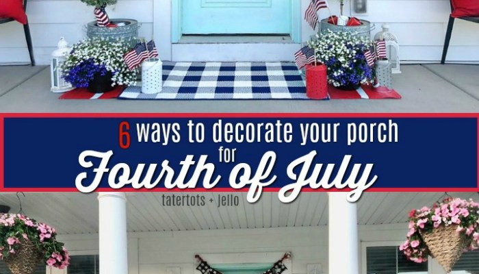 6 Ways to Decorate Your Porch for the Fourth of July!