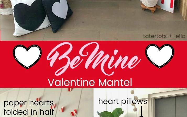 Be Mine Valentine's Day Mantel DIY Ideas!