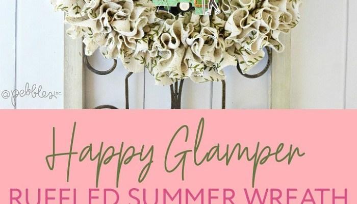 Happy Glamper Ruffled Summer Wreath DIY