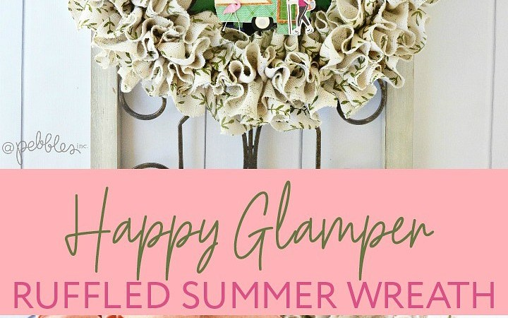 Happy Glamper Ruffled Summer Wreath DIY